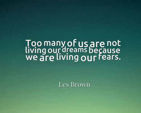 Too many of us are not living our dreams because we are living our fears. Les Brown | Picture Quotes and Proverbs | Scoop.it