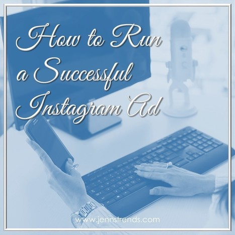 How to Run a Successful Instagram Ad - Jenn's Trends   The Social Matrix Scoop   Scoop.it