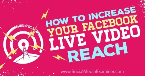 How to Increase Your Facebook Live Video Reach : Social Media Examiner | Social Media Latest Trends | Scoop.it