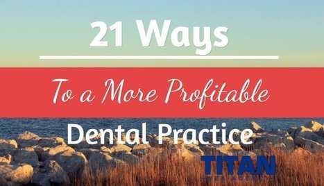 21 Tips to a More Profitable Dental Practice | Local Marketing | Scoop.it