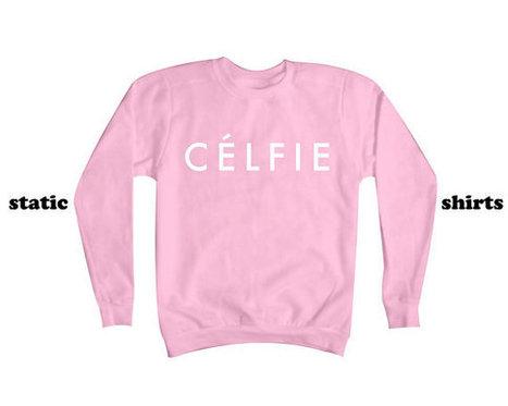 Celfie Sweatshirt   Selfie   Celine Sweater   T-Shirt   Scoop.it
