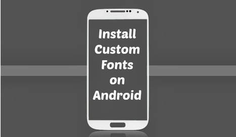 How to Easily Install Custom Fonts on Android Device | Tips for Android | Scoop.it