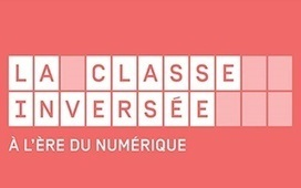 """La classe inversée à l'ère du numérique"" 