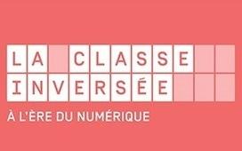 MOOC La classe inversée à l'ère du numérique - 2d degré | ENT | Scoop.it