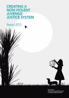 Creating a Non-Violent Juvenile Justice System. Report 2013 | Save the Children's Resource Centre | Educação e Sociedade | Scoop.it