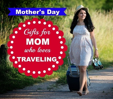 23 Useful, Cool Mother's Day Gifts For Traveling Moms | All Occasion Gifts | Scoop.it