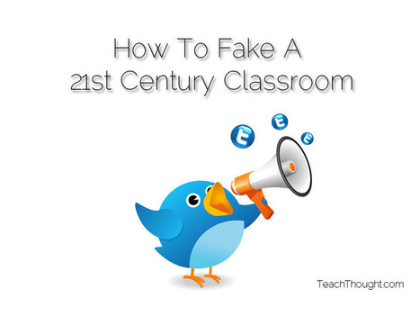 10 Ways To Fake A 21st Century Classroom | Hitchhiker | Scoop.it