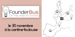 Founder Bus le 30 novembre 2012 dès 09H00 à La Cantine Toulouse | Actu webmarketing et marketing mobile | Scoop.it