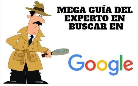 Mega Guía del Experto en buscar en Google (infografía) | Educommunication | Scoop.it