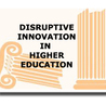 Disruptive Innovation in Higher Ed