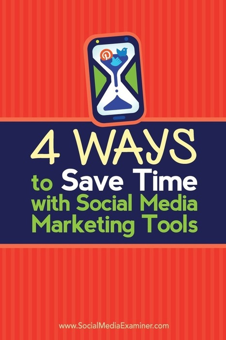 4 Ways to Save Time With Social Media Marketing Tools  | Surviving Social Chaos | Scoop.it