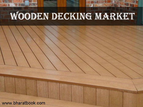 Wooden Decking Market by Type (Pressure-Treated Wo - Bharat Book Bureau   Energy-Resources and Automation - manufacturing construction   Scoop.it