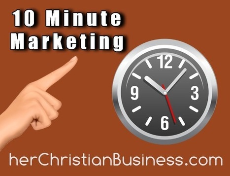 10 Minute Marketing – Video Series #1 | herChristianBusiness.com | Christian Business | Scoop.it