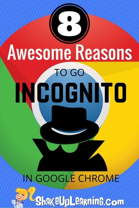 8 Awesome Reasons to Go Incognito in Google Chrome | Shake Up Learning | Crazy Bout Chrome | Scoop.it