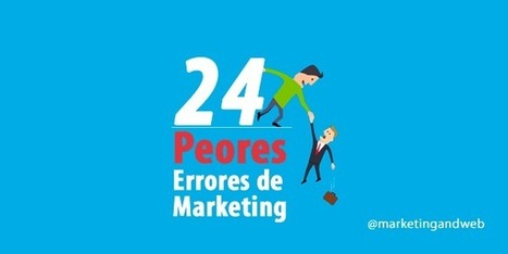 Los 24 peores errores de Marketing Digital y Social Media | Redes sociales, educación y reputación social | Scoop.it