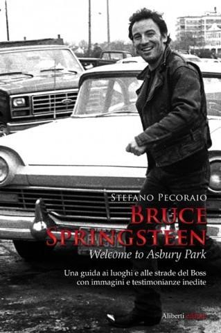 BRUCE SPRINGSTEEN – WELCOME TO ASBURY PARK di Stefano Pecoraio « Blog Aliberti editore | Bruce Springsteen Italy - Open All Night | Scoop.it