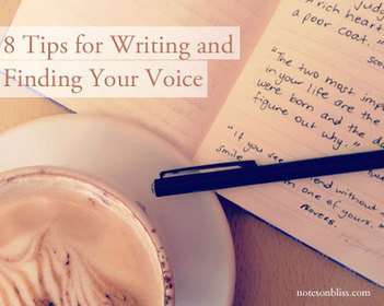 8 Tips for Writing and Finding Your Voice - Notes on Bliss | Literary Productivity | Scoop.it