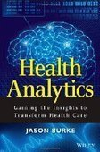 Health Analytics: Gaining the Insights to Transform Health Care - Free eBook Share | How to pass a drug test | Scoop.it