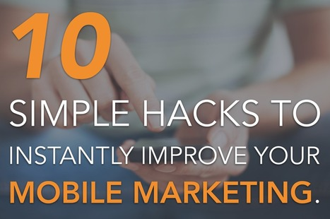 10 Simple Hacks to Instantly Improve Your Mobile Marketing | Digital Marketing | Scoop.it