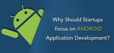 Why Should Startups focus on Android Application Development? | Android Apps Development | Scoop.it