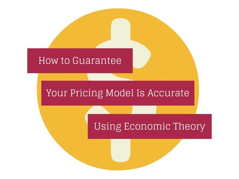 Guarantee Your Pricing Model Is Accurate Using Economic Theory | SEO | Scoop.it