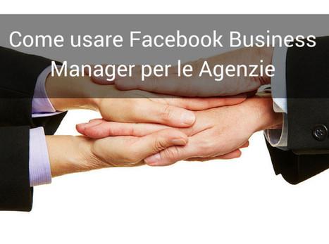 Come usare Facebook Business per le Agenzie | Social Network & Web | Scoop.it