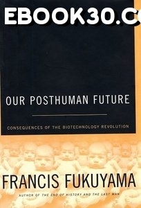 Our Posthuman Future: Consequences of the Biotechnology Revolution | Mind Amplification | Scoop.it