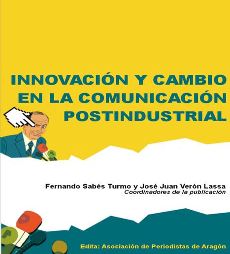 INNOVACIÓN Y CAMBIO EN LA COMUNICACIÓN POSTINDUSTRIAL /: Fernando Sabés Turmo y José Juan Verón Lassa (coordinadores) | Comunicación en la era digital | Scoop.it