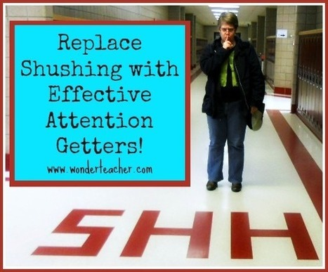 Replace Shushing with Effective Attention Getters | wonderteacher.com | Cool School Ideas | Scoop.it