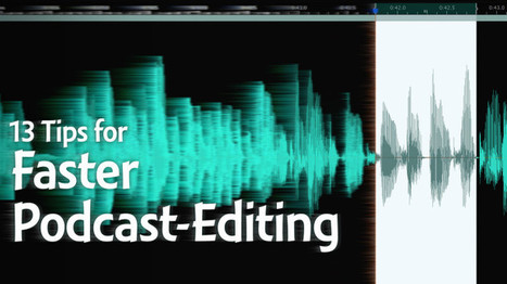 13 Tips for Faster Podcast Editing | Podcasts | Scoop.it
