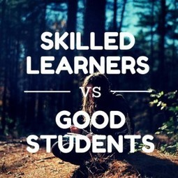 The Difference Between Skilled Learners and Good Students | educational implications | Scoop.it