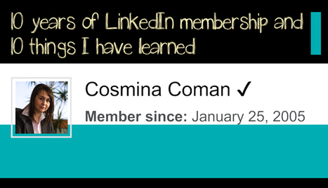 10 years of LinkedIn membership and 10 things I have learned | Cosmina Coman | Scoop.it