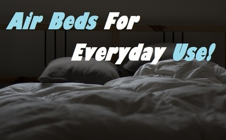 The Best Air Beds For Everyday Use   Sleeping With Air   Home & Office   Scoop.it