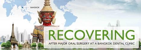 Recovering After Major Oral Surgery At A Bangkok Dental Clinic | BangkokDental | Scoop.it