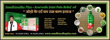 Sandhi Sudha Plus & Sandhisudha Oil: An Unadulterated Mixture of Herbs to Relieve Joint Pain | Sandhi Sudha Plus - Joint Pain Relief Oil | Scoop.it