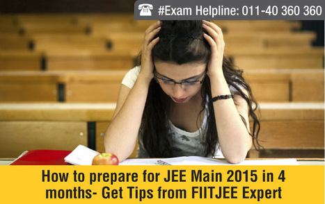 How to prepare for JEE Main 2015 in 4 months- Get Tips from FIITJEE Expert | JEE Main 2015 | Scoop.it