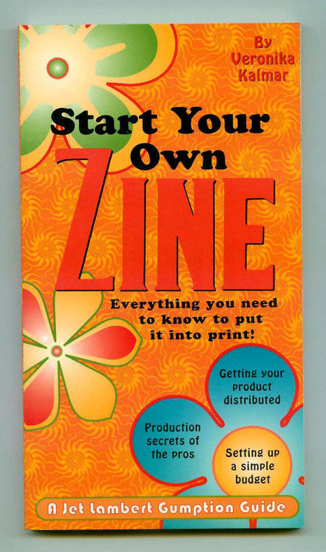Start Your Own Zine How To Book by Veronikia Kalmar, Jet Lambert Gumption Guide | For Art's Sake-1 | Scoop.it