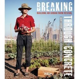 Breaking through the myths: New book seeks to redefine urban farming | Vertical Farm - Food Factory | Scoop.it