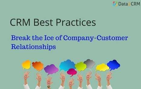 CRM Best Practices: Break the Ice of Company-Customer Relationships | CRM Reviews | Scoop.it