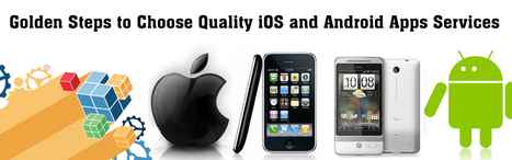 Golden Steps to Choose Quality iOS and Android Apps Services | IT | Scoop.it