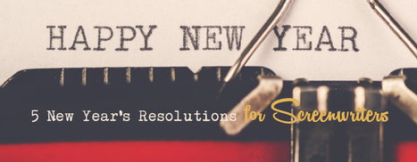 5 New Year's Resolutions For Screenwriters – Eric Edson   Business and Marketing   Scoop.it