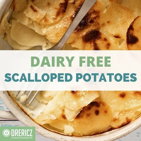 Dairy Free Scalloped Potatoes | Nutrition & Recipes | Scoop.it