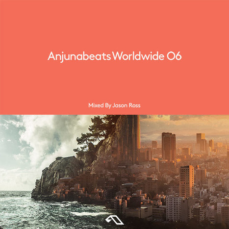 COMPILATION. Anjunabeats Worldwide 06, by Jason Ross — | Musical Freedom | Scoop.it
