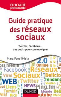 Guide pratique des réseaux sociaux. Twitter, Facebook... des outils pour communiquer (Efficacité professionnelle) FANELLI-ISLA Marc: Librairie Lavoisier | smartmoove | Scoop.it