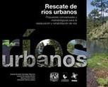 Rescate de ríos urbanos. Propuestas conceptuales y metodológicas para restauración y rehabilitación de ríos | Educacion, ecologia y TIC | Scoop.it