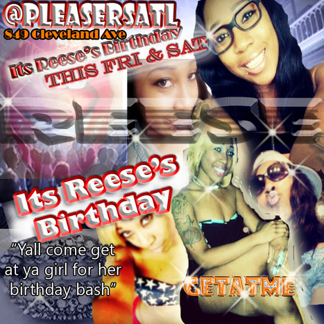 This Fri & Sat @PleasersAtl....It's Reese's birthday and she's initing you and you crew to come and celebrate with her #ItsAGo | GetAtMe | Scoop.it