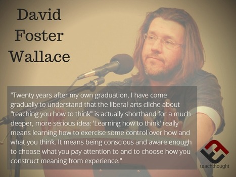 David Foster Wallace On What It Means To Think - | TeachThought | Scoop.it