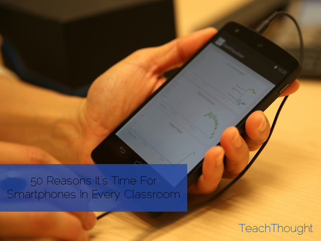 50 Reasons It's Time For Smartphones In Every Classroom | Re-Ingeniería de Aprendizajes | Scoop.it