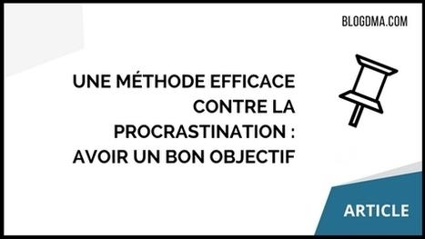 Une méthode efficace contre la procrastination : avoir un bon objectif | BLOGDMA | Conseils pour indépendants, TPE et PME | Scoop.it
