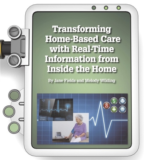 Transforming Home-Based Care With Real-Time Information from Inside the Home | Le pouvoir des potentiels faibles | Scoop.it